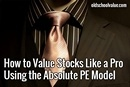 How to Value Stocks Like a Pro Using the Absolute PE Model.