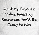 60 of My Favorite Value Investing Resources You'd Be Crazy to Miss
